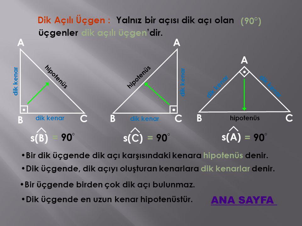 A A A B C B C B C = 90° = 90° = 90° ANA SAYFA Dik Açılı Üçgen :