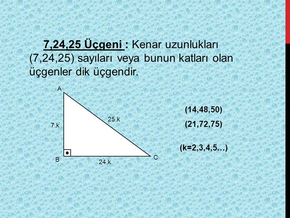 7,24,25 Üçgeni : Kenar uzunlukları (7,24,25) sayıları veya bunun katları olan üçgenler dik üçgendir.