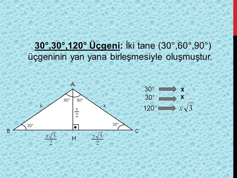 30°,30°,120° Üçgeni: İki tane (30°,60°,90°) üçgeninin yan yana birleşmesiyle oluşmuştur.