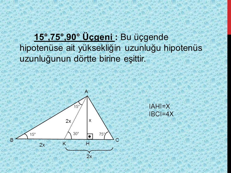 15°,75°,90° Üçgeni : Bu üçgende hipotenüse ait yüksekliğin uzunluğu hipotenüs uzunluğunun dörtte birine eşittir.