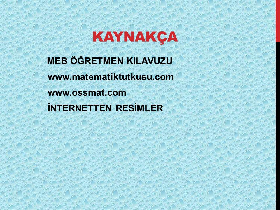 KAYNAKÇA www.matematiktutkusu.com www.ossmat.com İNTERNETTEN RESİMLER
