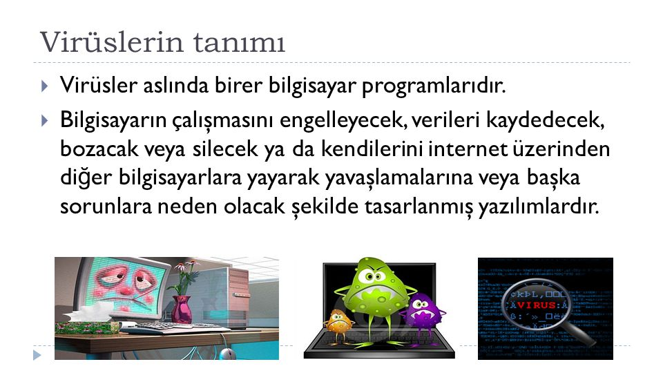 Virüslerin tanımı Virüsler aslında birer bilgisayar programlarıdır.