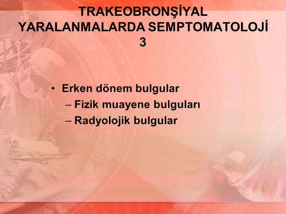 TRAKEOBRONŞİYAL YARALANMALARDA SEMPTOMATOLOJİ 3