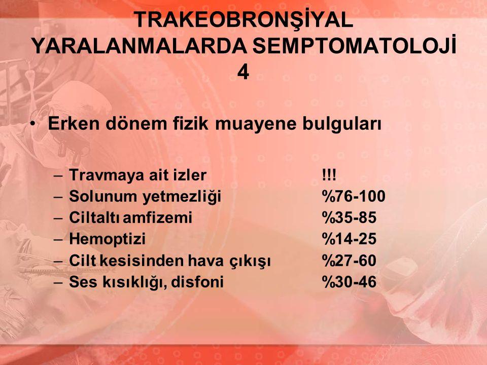 TRAKEOBRONŞİYAL YARALANMALARDA SEMPTOMATOLOJİ 4