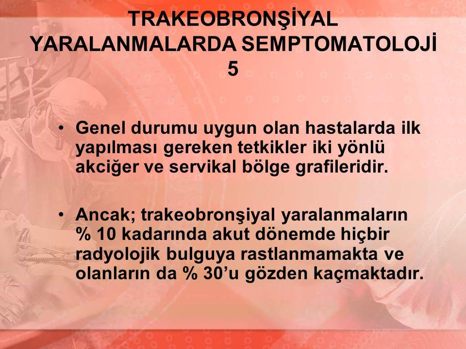 TRAKEOBRONŞİYAL YARALANMALARDA SEMPTOMATOLOJİ 5