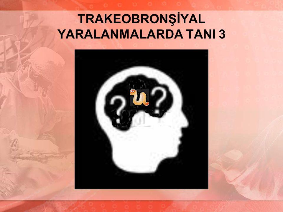 TRAKEOBRONŞİYAL YARALANMALARDA TANI 3