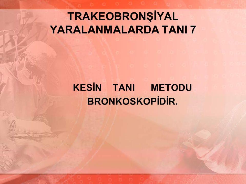 TRAKEOBRONŞİYAL YARALANMALARDA TANI 7
