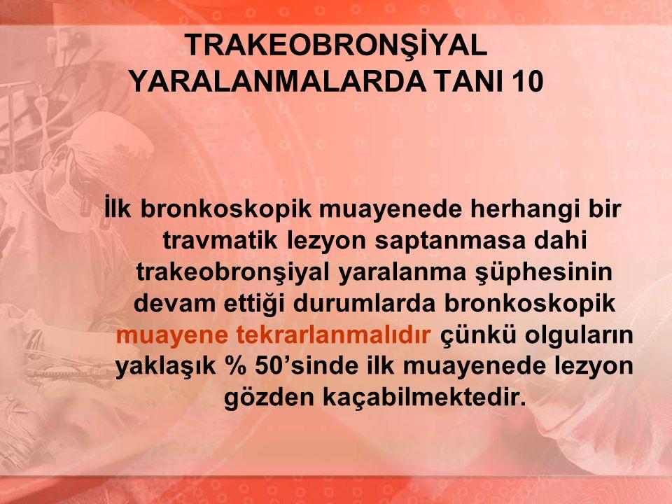 TRAKEOBRONŞİYAL YARALANMALARDA TANI 10