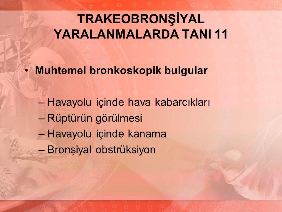 TRAKEOBRONŞİYAL YARALANMALARDA TANI 11