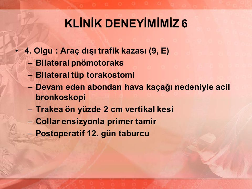 KLİNİK DENEYİMİMİZ 6 4. Olgu : Araç dışı trafik kazası (9, E)