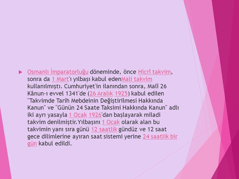 Osmanlı İmparatorluğu döneminde, önce Hicrî takvim, sonra da 1 Mart ı yılbaşı kabul edenMali takvim kullanılmıştı.