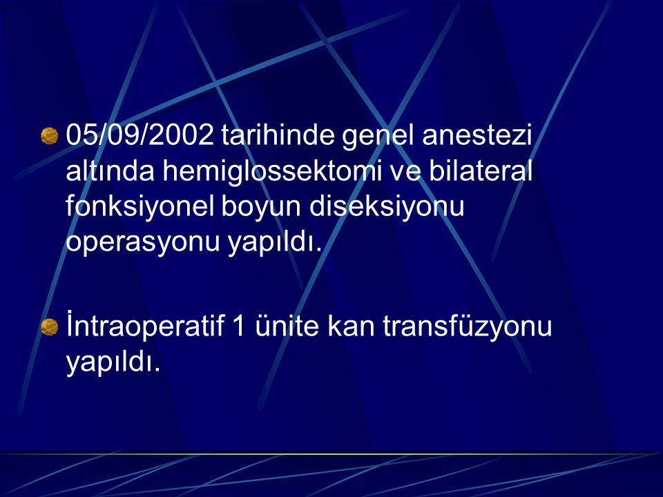 05/09/2002 tarihinde genel anestezi altında hemiglossektomi ve bilateral fonksiyonel boyun diseksiyonu operasyonu yapıldı.