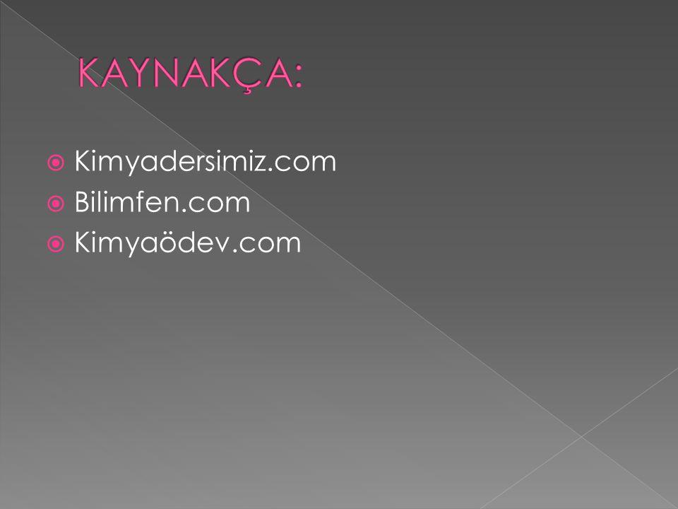 KAYNAKÇA: Kimyadersimiz.com Bilimfen.com Kimyaödev.com