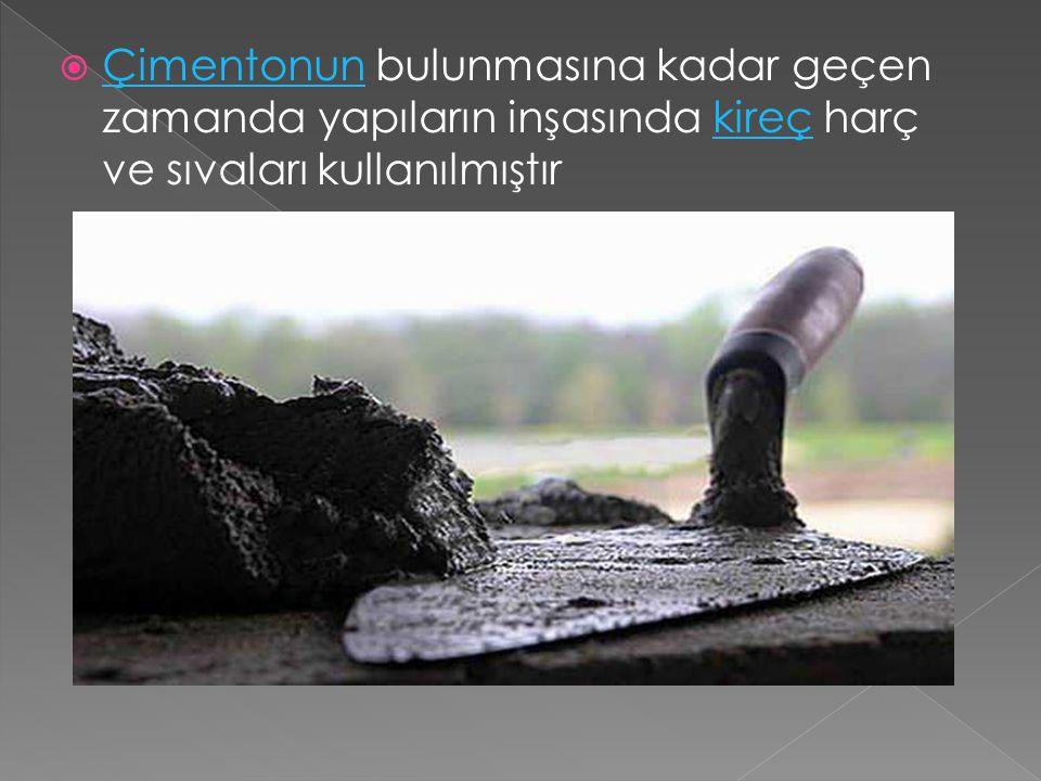 Çimentonun bulunmasına kadar geçen zamanda yapıların inşasında kireç harç ve sıvaları kullanılmıştır