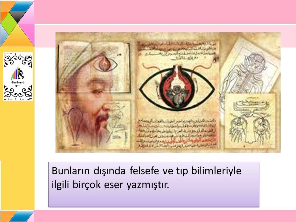 Bunların dışında felsefe ve tıp bilimleriyle ilgili birçok eser yazmıştır.
