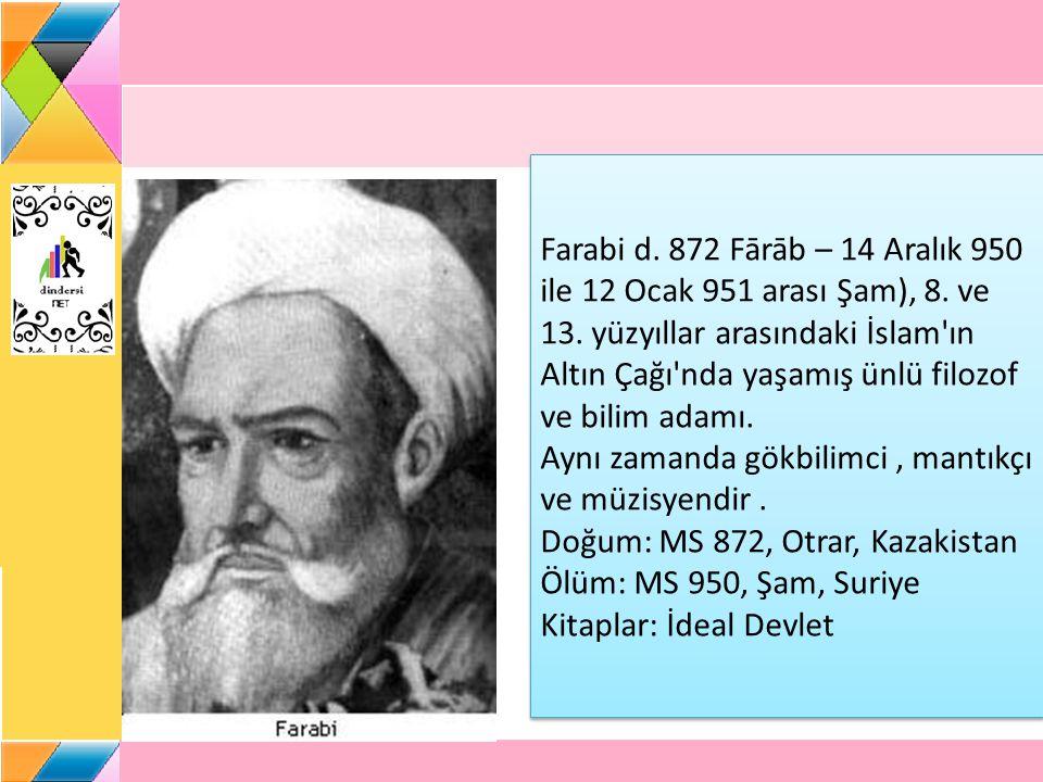 Farabi d. 872 Fārāb – 14 Aralık 950 ile 12 Ocak 951 arası Şam), 8