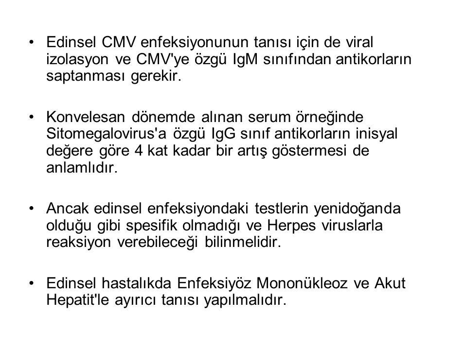 Edinsel CMV enfeksiyonunun tanısı için de viral izolasyon ve CMV ye özgü IgM sınıfından antikorların saptanması gerekir.