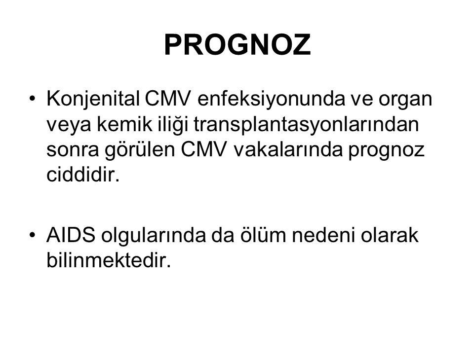 PROGNOZ Konjenital CMV enfeksiyonunda ve organ veya kemik iliği transplantasyonlarından sonra görülen CMV vakalarında prognoz ciddidir.
