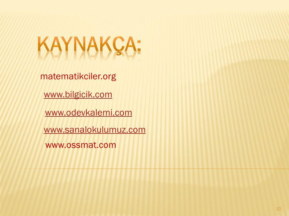 kaynakÇa: matematikciler.org www.bilgicik.com www.odevkalemi.com