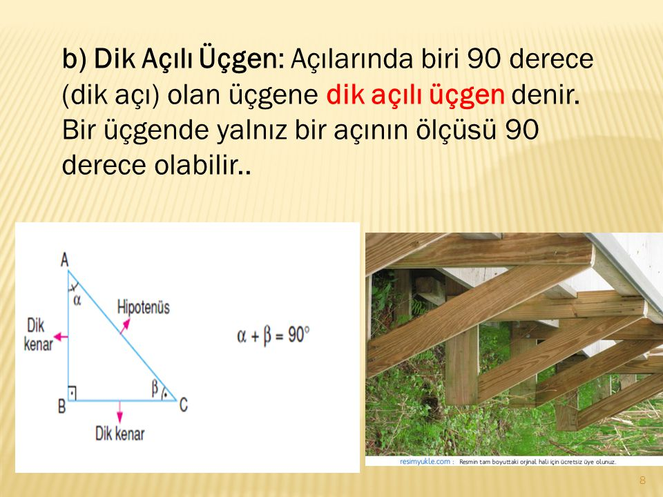b) Dik Açılı Üçgen: Açılarında biri 90 derece (dik açı) olan üçgene dik açılı üçgen denir.