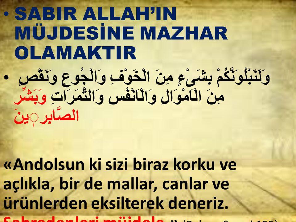 SABIR ALLAH'IN MÜJDESİNE MAZHAR OLAMAKTIR