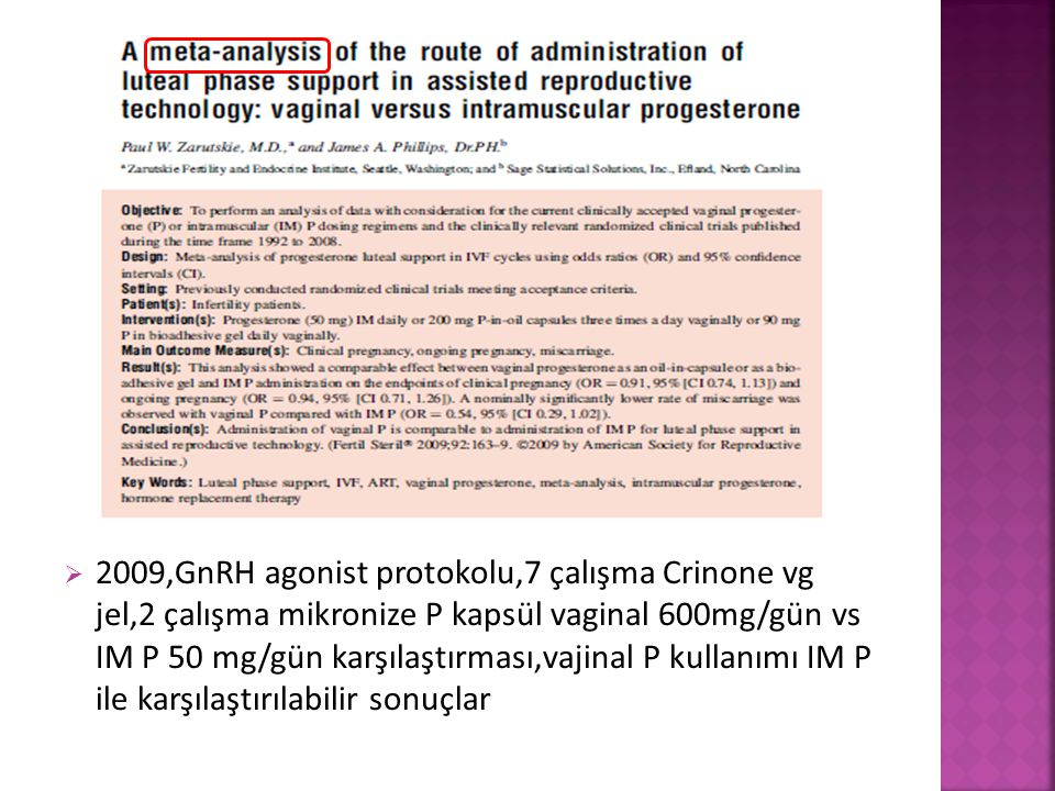 2009,GnRH agonist protokolu,7 çalışma Crinone vg jel,2 çalışma mikronize P kapsül vaginal 600mg/gün vs IM P 50 mg/gün karşılaştırması,vajinal P kullanımı IM P ile karşılaştırılabilir sonuçlar