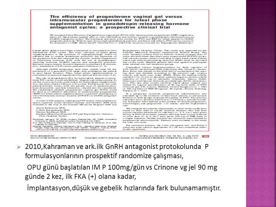 2010,Kahraman ve ark.ilk GnRH antagonist protokolunda P formulasyonlarının prospektif randomize çalışması,