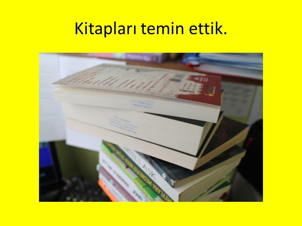 Kitapları temin ettik.
