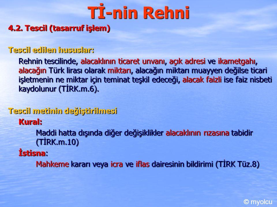 Tİ-nin Rehni 4.2. Tescil (tasarruf işlem) Tescil edilen hususlar: