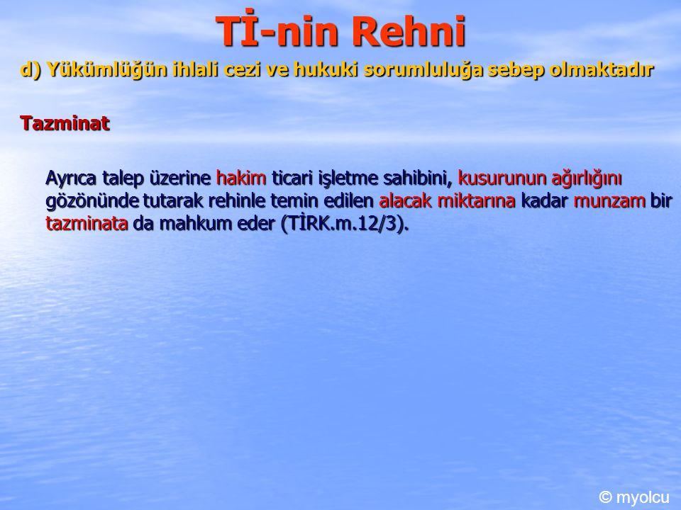 Tİ-nin Rehni d) Yükümlüğün ihlali cezi ve hukuki sorumluluğa sebep olmaktadır. Tazminat.