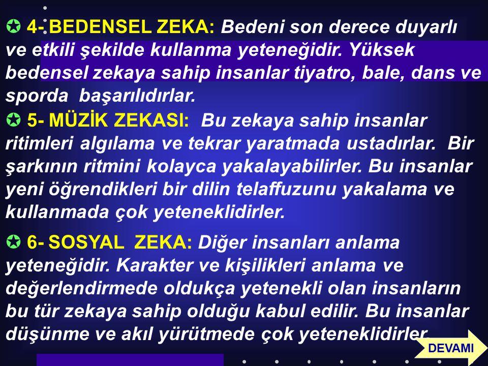 4- BEDENSEL ZEKA: Bedeni son derece duyarlı ve etkili şekilde kullanma yeteneğidir. Yüksek bedensel zekaya sahip insanlar tiyatro, bale, dans ve sporda başarılıdırlar.