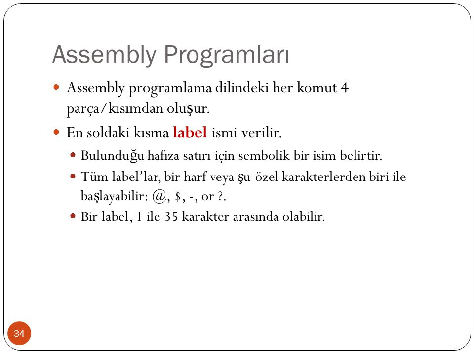 Assembly Programları Assembly programlama dilindeki her komut 4 parça/kısımdan oluşur. En soldaki kısma label ismi verilir.