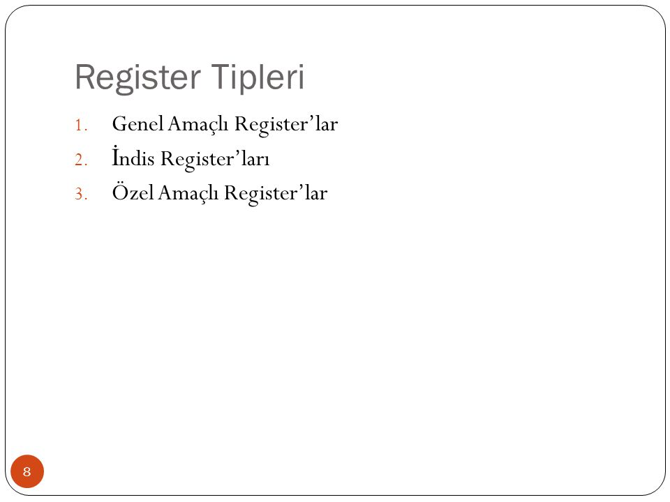 Register Tipleri Genel Amaçlı Register'lar İndis Register'ları