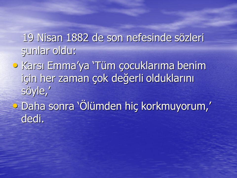 19 Nisan 1882 de son nefesinde sözleri şunlar oldu: