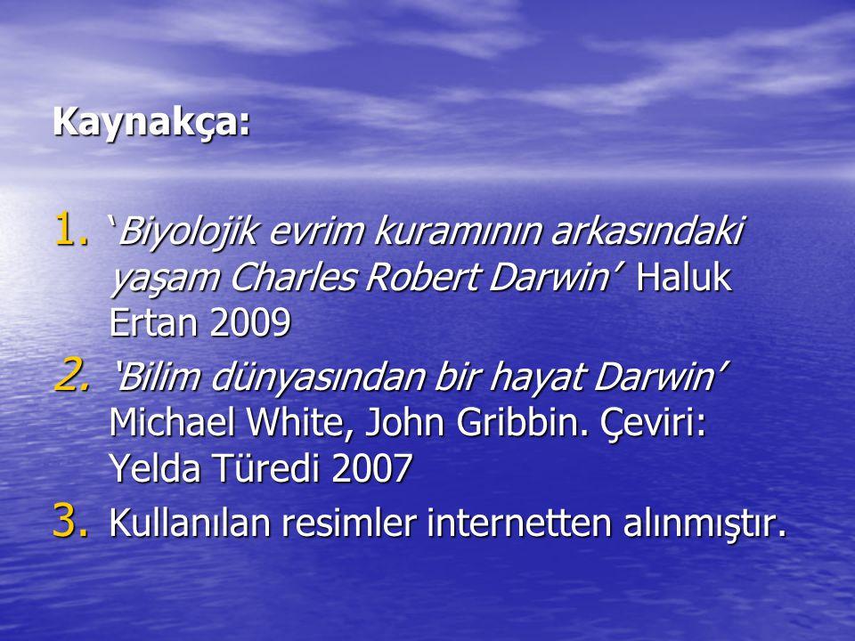 Kaynakça: 'Biyolojik evrim kuramının arkasındaki yaşam Charles Robert Darwin' Haluk Ertan 2009.