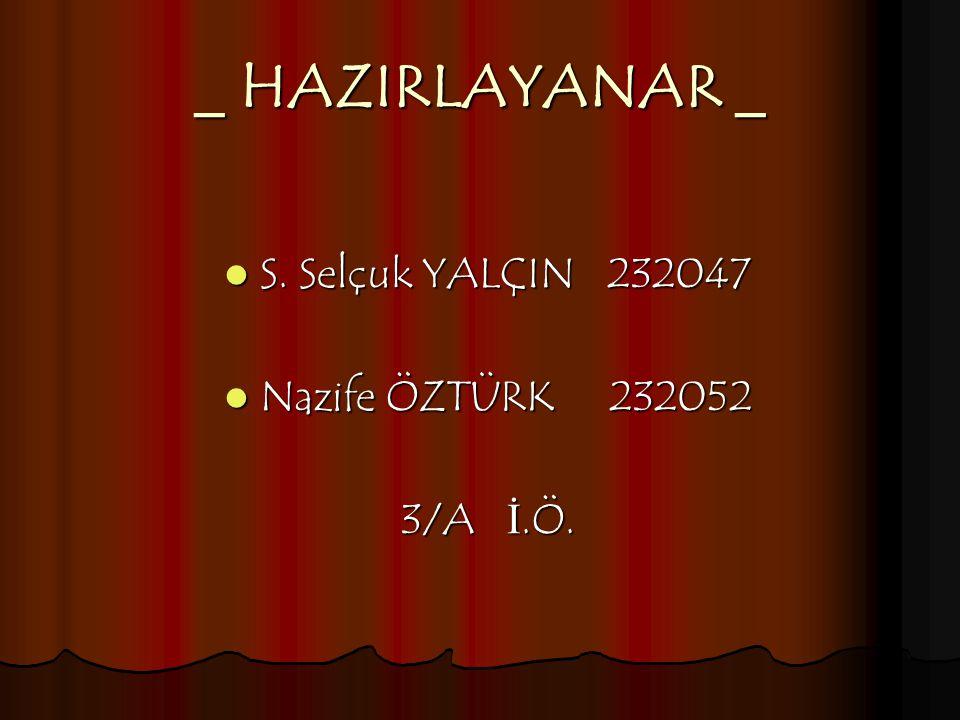 _ HAZIRLAYANAR _ S. Selçuk YALÇIN 232047 Nazife ÖZTÜRK 232052 3/A İ.Ö.