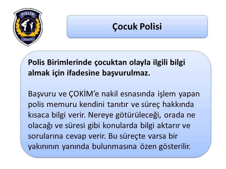 Çocuk Polisi Polis Birimlerinde çocuktan olayla ilgili bilgi almak için ifadesine başvurulmaz.