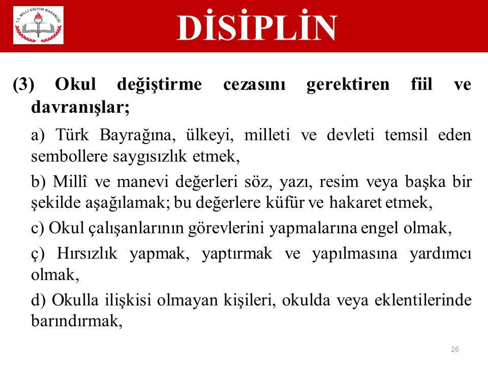 DİSİPLİN (3) Okul değiştirme cezasını gerektiren fiil ve davranışlar;