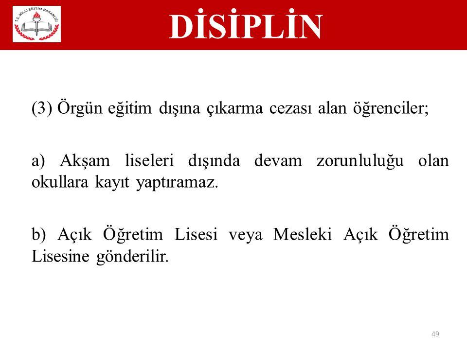 DİSİPLİN (3) Örgün eğitim dışına çıkarma cezası alan öğrenciler;