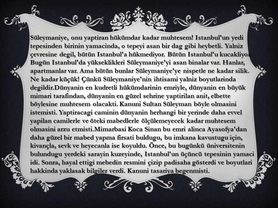 Süleymaniye, onu yaptiran hükümdar kadar muhtesem