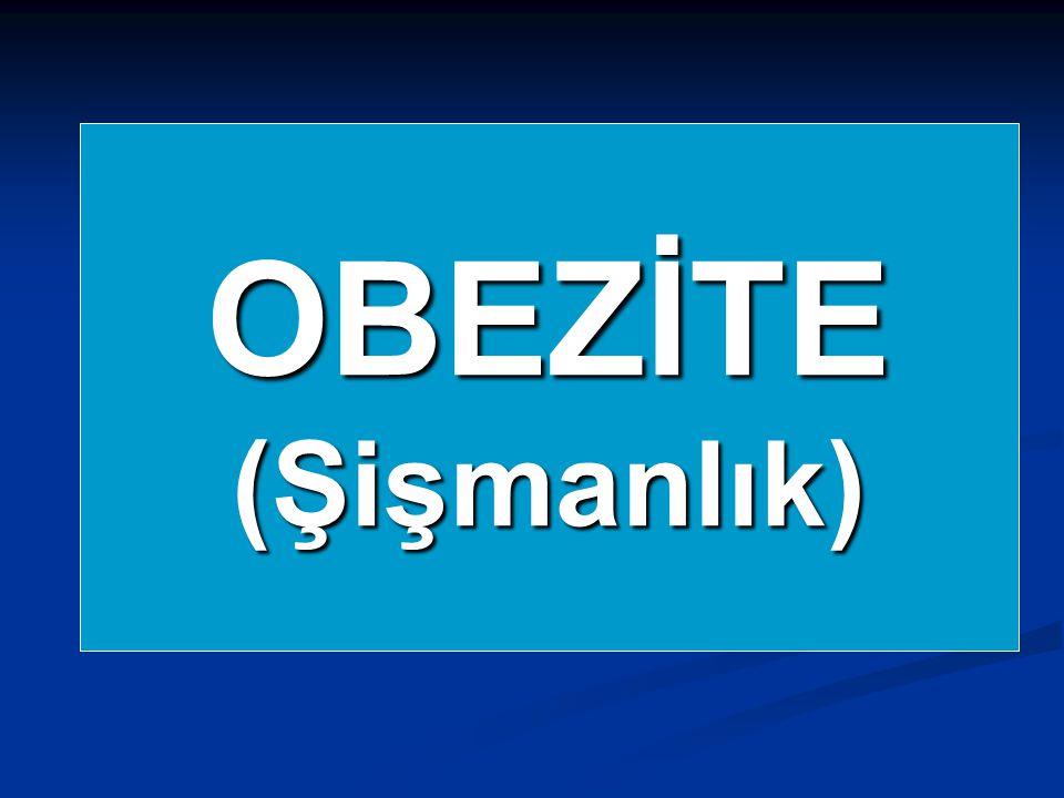 OBEZİTE (Şişmanlık)
