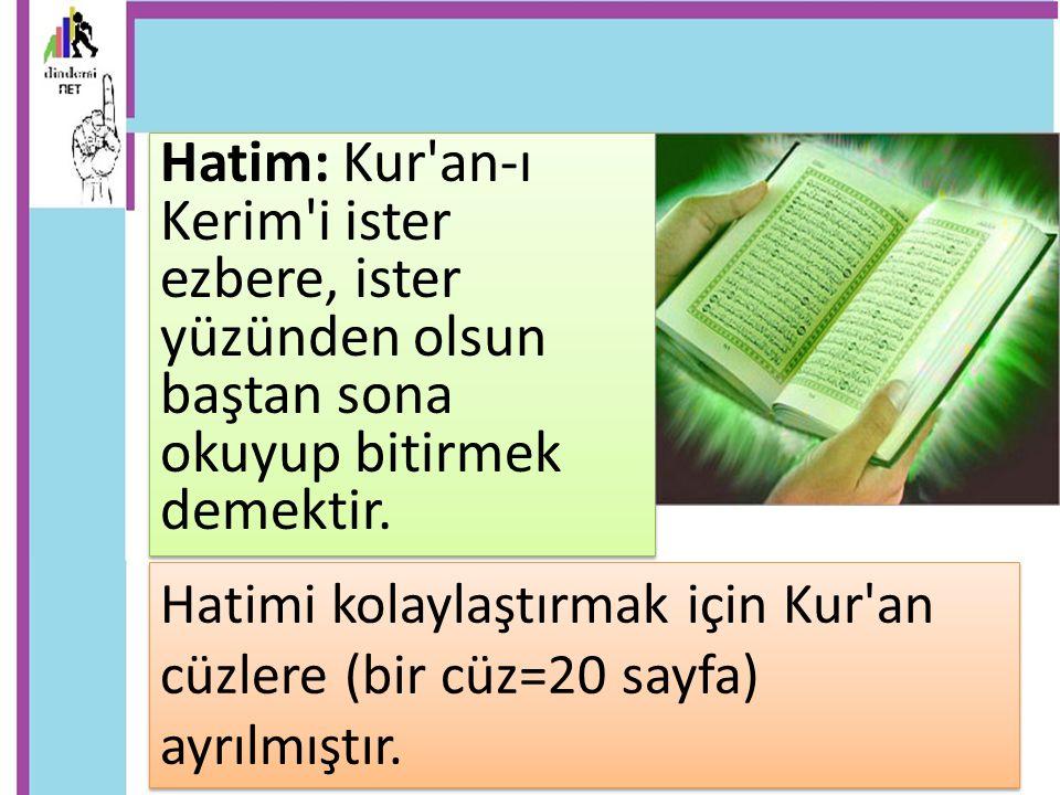 Hatim: Kur an-ı Kerim i ister ezbere, ister yüzünden olsun baştan sona okuyup bitirmek demektir.