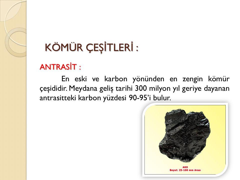 ANTRASİT : En eski ve karbon yönünden en zengin kömür çeşididir