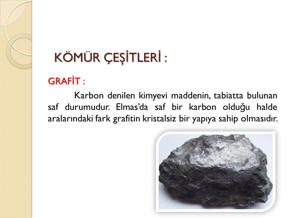 GRAFİT : Karbon denilen kimyevi maddenin, tabiatta bulunan saf durumudur. Elmas'da saf bir karbon olduğu halde aralarındaki fark grafitin kristalsiz bir yapıya sahip olmasıdır.