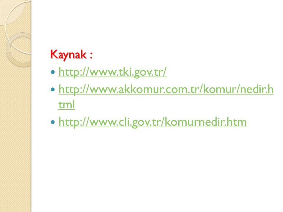 Kaynak : http://www.tki.gov.tr/ http://www.akkomur.com.tr/komur/nedir.h tml.