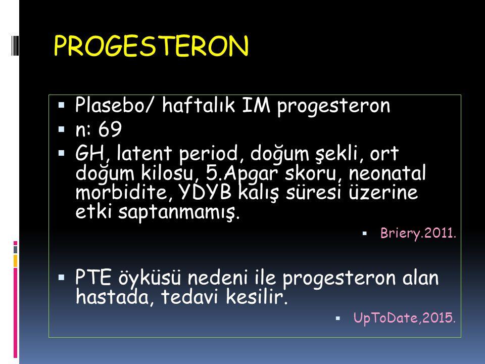 PROGESTERON Plasebo/ haftalık IM progesteron n: 69