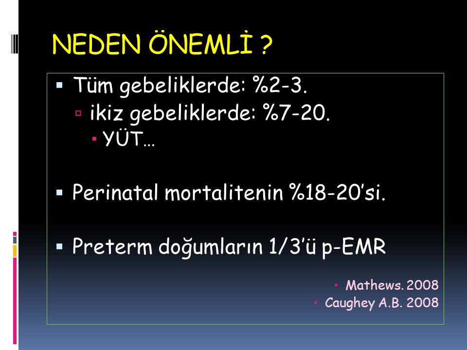 neden önemlİ Tüm gebeliklerde: %2-3. ikiz gebeliklerde: %7-20.