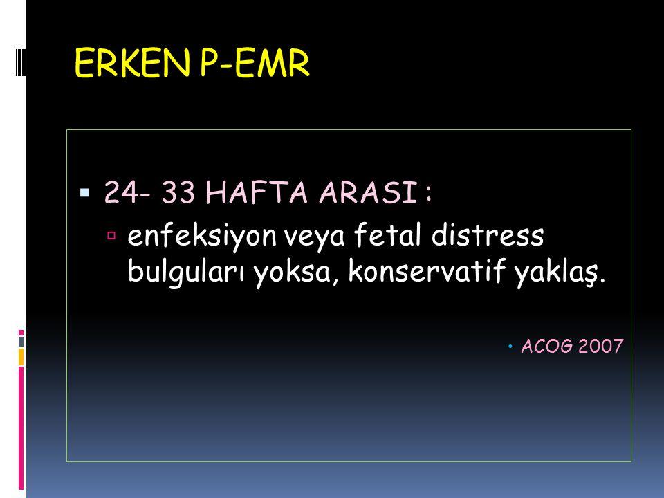 ERKEN P-EMR 24- 33 HAFTA ARASI :