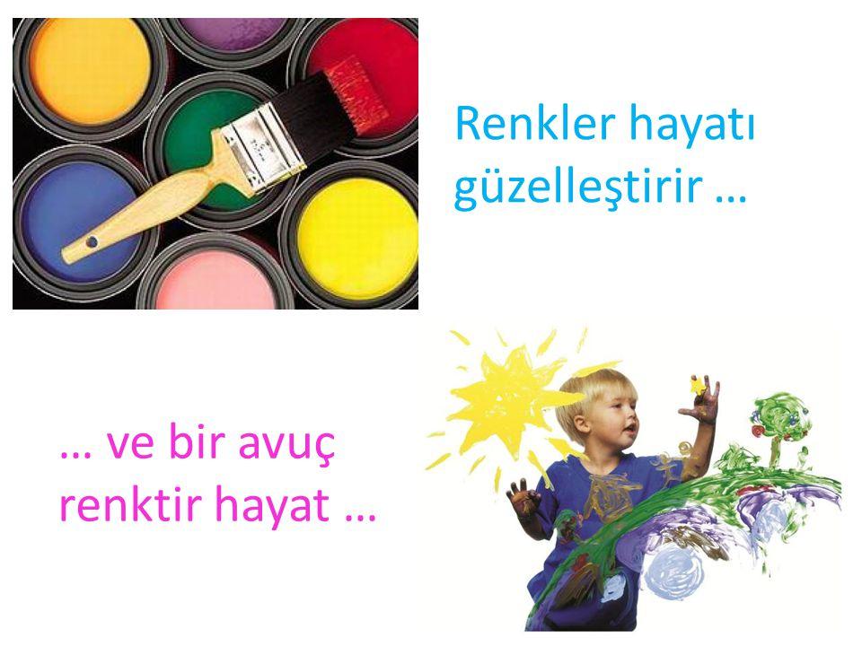 Renkler hayatı güzelleştirir …