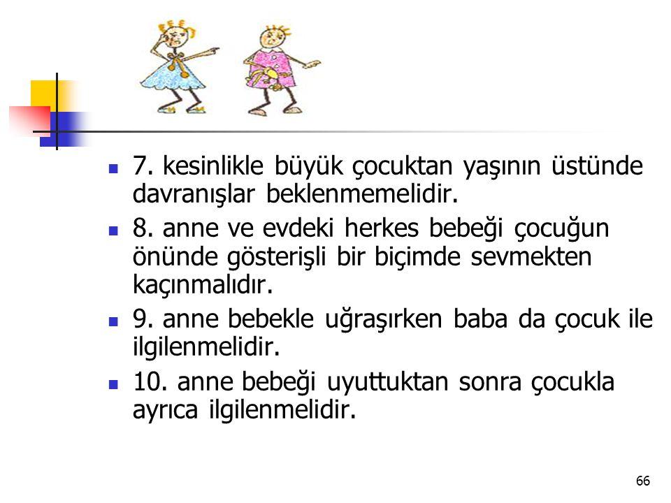 7. kesinlikle büyük çocuktan yaşının üstünde davranışlar beklenmemelidir.